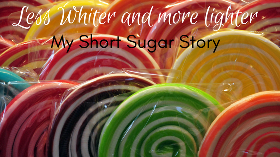 Less Whiter and More Lighter – My Short Sugar Story