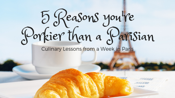 5 Reasons you're Porkier than a Parisian